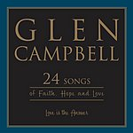 Glen Campbell Love Is The Answer: 24 Songs Of Faith And Hope