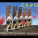 Devo Pioneers Who Got Scalped: The Anthology