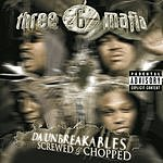 Three 6 Mafia Da Unbreakables: Screwed & Chopped (Parental Advisory)