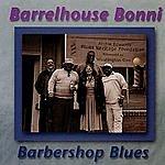 Barrelhouse Bonni Barbershop Blues