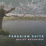 Ballet Mecanique Paradigm Suite