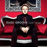Euge Groove Livin' Large