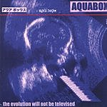 Aquabox The Evolution Will Not Be Televised