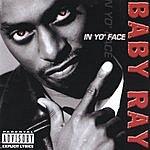 Baby Ray In Yo' Face (Parental Advisory)