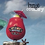 The Atomic Harvesters Welcome To Lounge Country