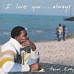 Aaron Eddy I Love You...Always