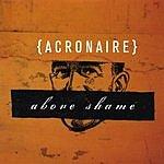 Acronaire Above Shame