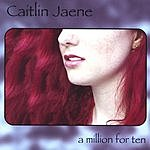 Caitlin Jaene A Million For Ten