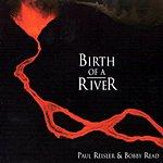 Paul Reisler Birth Of A River