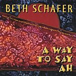 Beth Schafer A Way To Say Ah