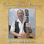 Capt. Joe Greno Follow Your Dream