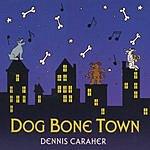 Dennis Caraher Dog Bone Town