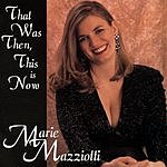 Marie Mazziotti That Was Then This Is Now