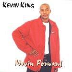 Kevin King Movin Forward