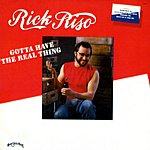 Rick Riso Gotta Have The Real Thing