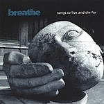 Breathe Songs To Live And Die For