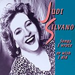 Judi Silvano Songs I Wrote Or Wish I Did