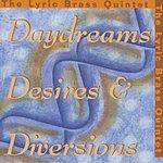 The Lyric Brass Quintet Daydreams, Desires & Diversions