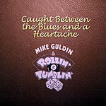 Mike Guldin And Rollin' & Tumblin' Caught Between The Blues And A Heartache