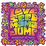 Love Seed Mama Jump Summer Of Love