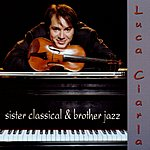 Luca Ciarla Sister Classical & Brother Jazz