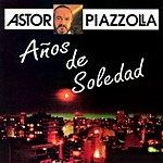 Astor Piazzolla Anos De Soledad