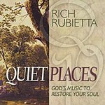 Rich Rubietta Quiet Places: God's Music To Restore Your Soul