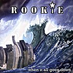 Rookie When It All Goes Down