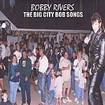 Bobby Rivers The Big City Bob Songs (Parental Advisory)