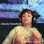 Bruce Michael Miller Already Somebody