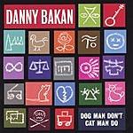 Danny Bakan Dog Man Don't Cat Man Do