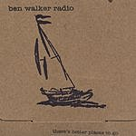 Ben Walker Radio There's Better Places To Go