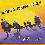 Border Town Fools No Fools Here