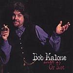 Bob Malone Like It Or Not