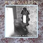 Bob Warren Love Walked In