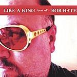 Bob Hate Like A King: The Best Of Bob Hate