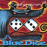 Blue Dice Why Now?