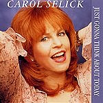 Carol Selick Just Gonna Think About Today