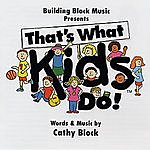 Cathy Block That's What Kids Do