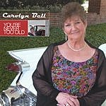Carolyn Bell You're Never Too Old