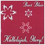Bart Blair Hallelujah, Glory!