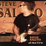 Steve Saluto All That I'd Be