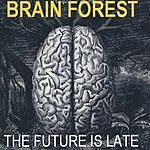 Brain Forest The Future Is Late