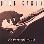 Bill Candy Closer To The Music