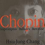 Hsia-Jung Chang Chopin: Impromptus, Ballades, Berceuse