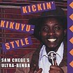 Sam Chege Kickin' Kikuyu-Style: Sam Chege's Ultra-Benga