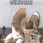 Chip Fountain The Death Of Chivalry