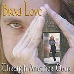 Brad Love Through Another Door