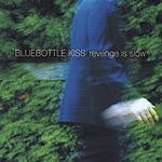 Bluebottle Kiss Revenge Is Slow
