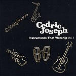 Cedric Joseph Instruments That Worship, Vol.1